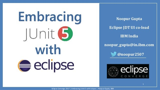 Embracing JUnit 5 with Eclipse - Eclipse Converge NA, March 2017