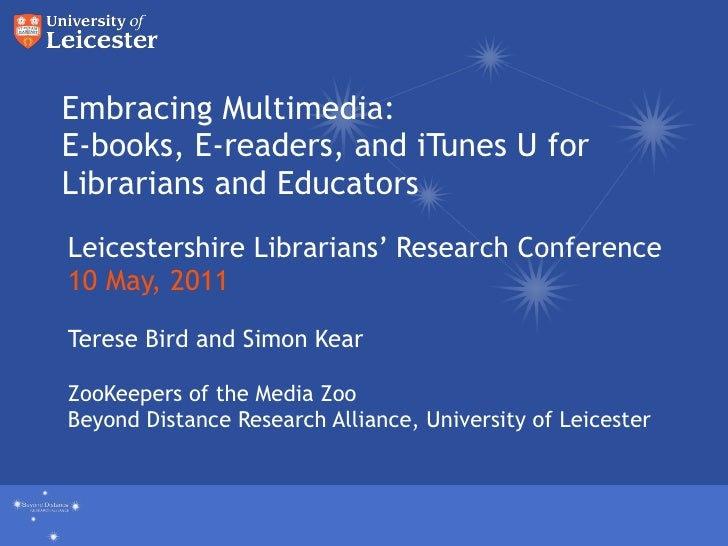 Embracing Multimedia: E-books, E-readers, and iTunes U for Librarians and Educators Leicestershire Librarians' Research Co...