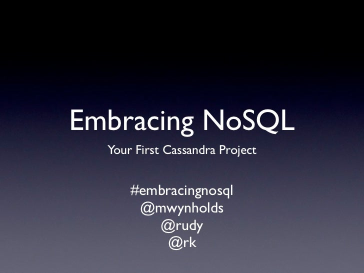 Embracing NoSQL - Your First Cassandra Project