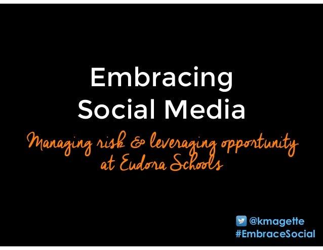 Embracing Social Media Managing risk & leveraging opportunity at Eudora Schools @kmagette #EmbraceSocial