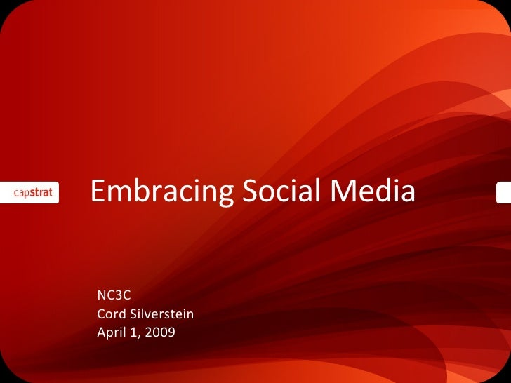 Embracing Social Media <ul><li>NC3C </li></ul><ul><li>Cord Silverstein </li></ul><ul><li>April 1, 2009 </li></ul>
