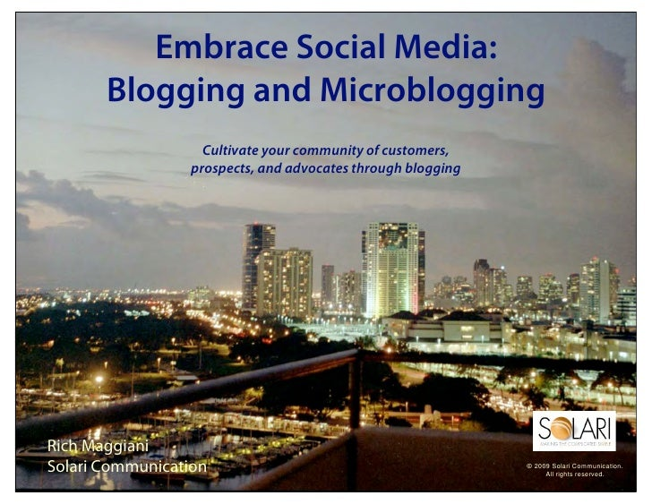 Embrace Social Media:        Blogging and Microblogging                    Cultivate your community of customers,         ...