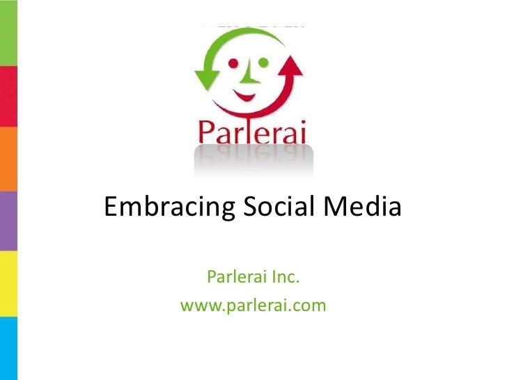 EmbracingSocial Media<br />Parlerai Inc.<br />www.parlerai.com<br />