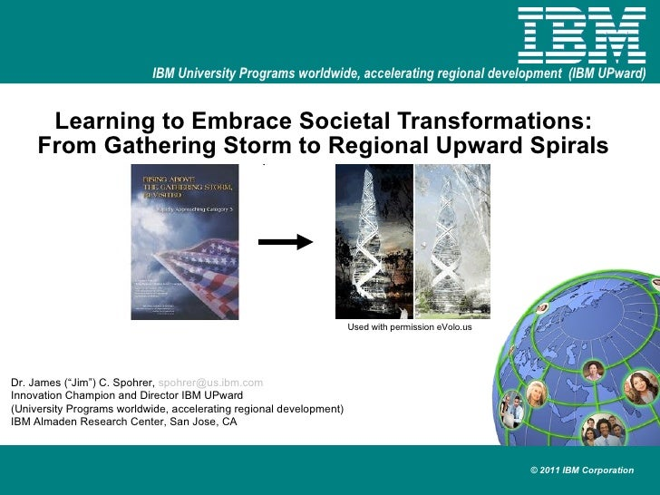 """Learning to Embrace Societal Transformations: From Gathering Storm to Regional Upward Spirals Dr. James (""""Jim"""") C. Spohrer..."""