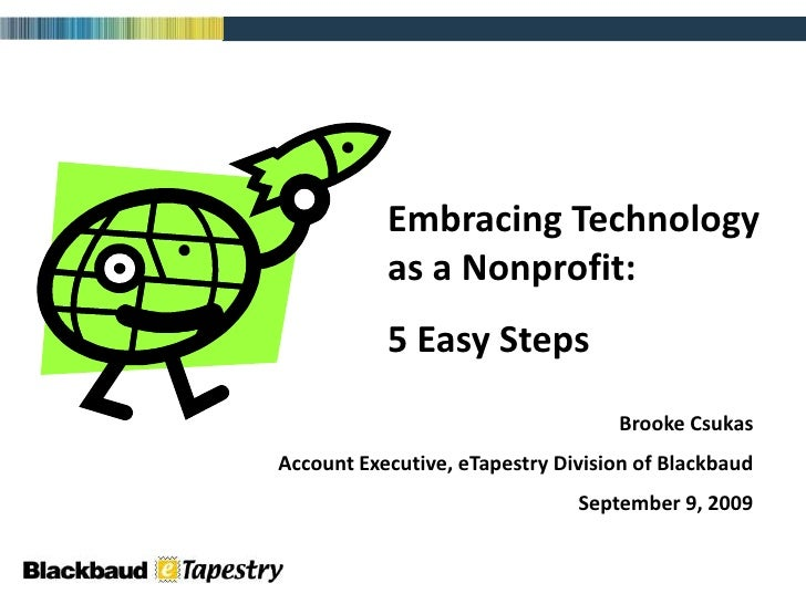 Embracing Technology        as a Nonprofit:<br />5 Easy Steps<br />Brooke Csukas<br />Account Executive, eTapestry Divisio...