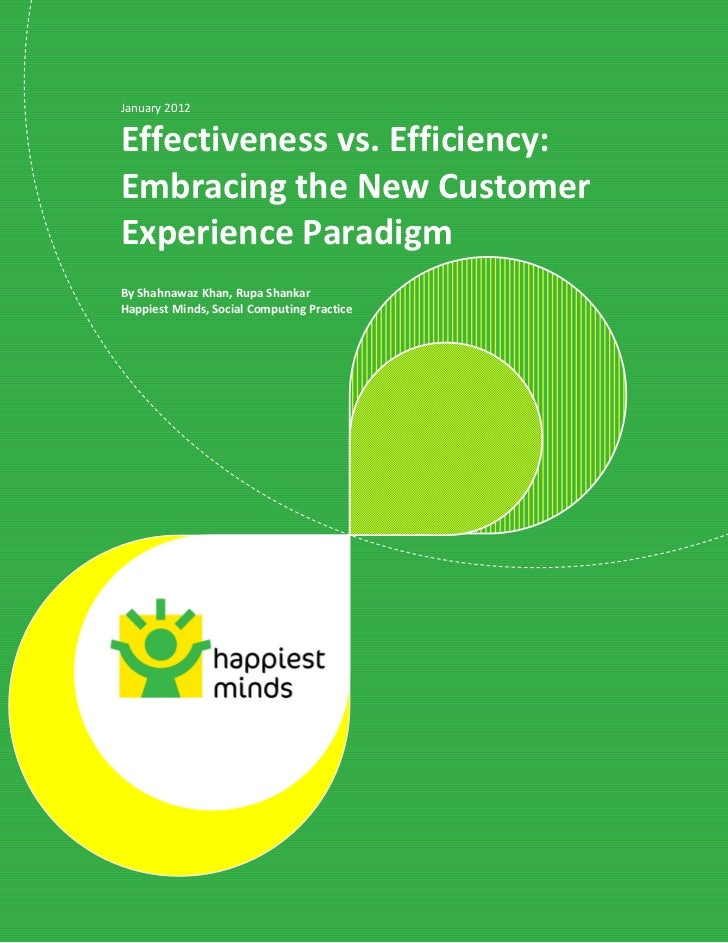 January 2012Effectiveness vs. Efficiency:Embracing the New CustomerExperience ParadigmBy Shahnawaz Khan, Rupa ShankarHappi...