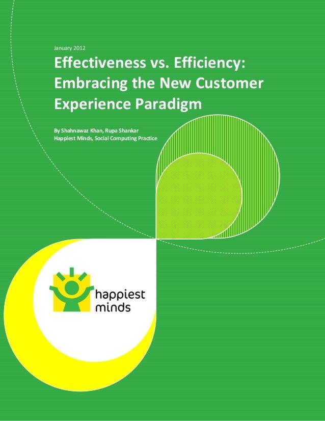 January 2012Effectiveness vs. Efficiency:Embracing the New CustomerExperience ParadigmBy Shahnawaz Khan, Rupa ShankarHappi...