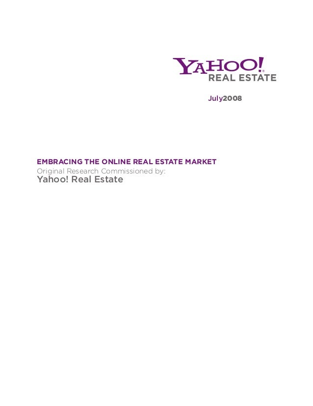EMBRACING THE ONLINE REAL ESTATE MARKET Original Research Commissioned by: Yahoo! Real Estate July2008