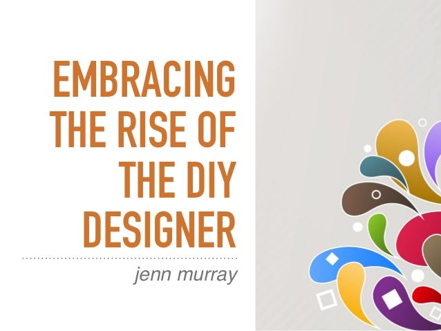 EMBRACING THE RISE OF THE DIY DESIGNER jenn murray