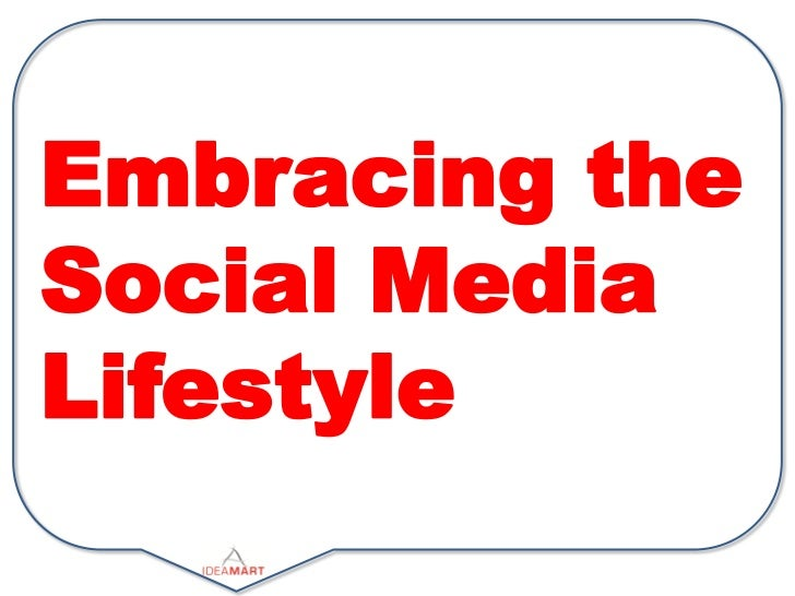 Embracing theSocial MediaLifestyle