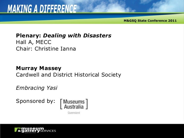 Plenary:  Dealing with Disasters Hall A, MECC Chair: Christine Ianna Murray Massey Cardwell and District Historical Societ...