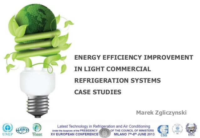 ENERGY EFFICIENCY IMPROVEMENTIN LIGHT COMMERCIALREFRIGERATION SYSTEMSCASE STUDIESMarek Zgliczynski