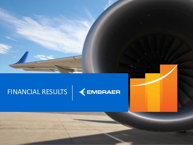 This information is property of Embraer and can not be used or reproduced without written permission. FINANCIAL RESULTS