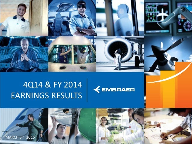 This information is property of Embraer and can not be used or reproduced without written permission. 4Q14 & FY 2014 EARNI...