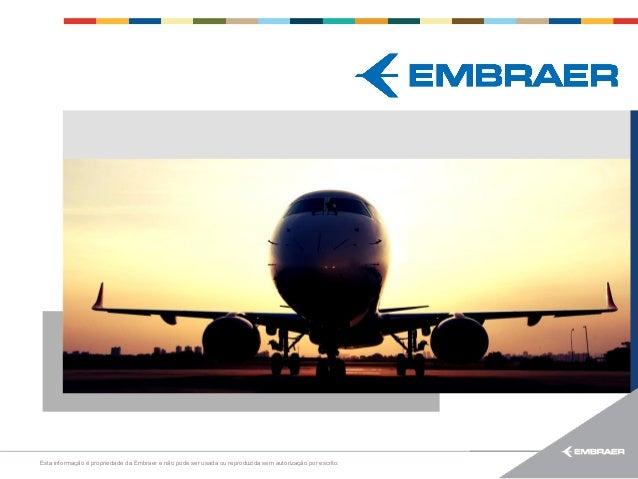 Esta informação é propriedade da Embraer e não pode ser usada ou reproduzida sem autorização por escrito.