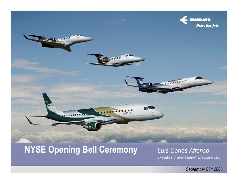 NYSE Opening Bell Ceremony   Luís Carlos Affonso                              Executive Vice-President, Executive Jets    ...