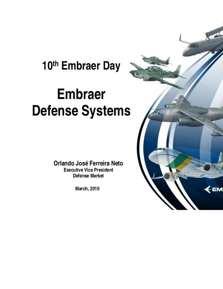 10th Embraer Day    EmbraerDefense Systems   Orlando José Ferreira Neto      Executive Vice President          Defense Mar...