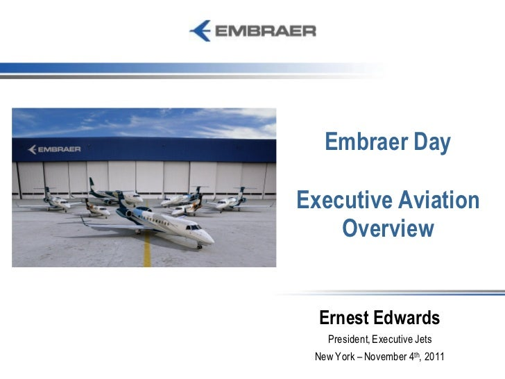 Embraer DayExecutive Aviation    Overview  Ernest Edwards   President, Executive Jets New York – November 4th, 2011