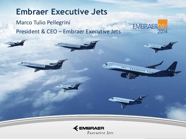 Embraer Executive Jets Marco Tulio Pellegrini President & CEO – Embraer Executive Jets  This information is the property o...