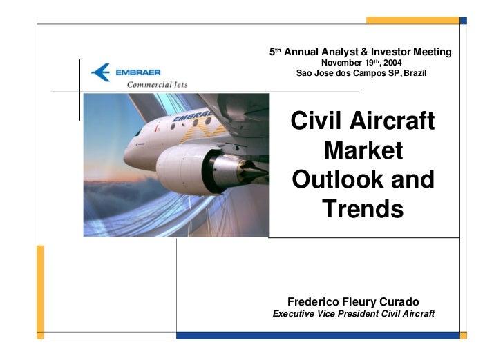 5th Annual Analyst & Investor Meeting          November 19th, 2004     São Jose dos Campos SP, Brazil    Civil Aircraft   ...