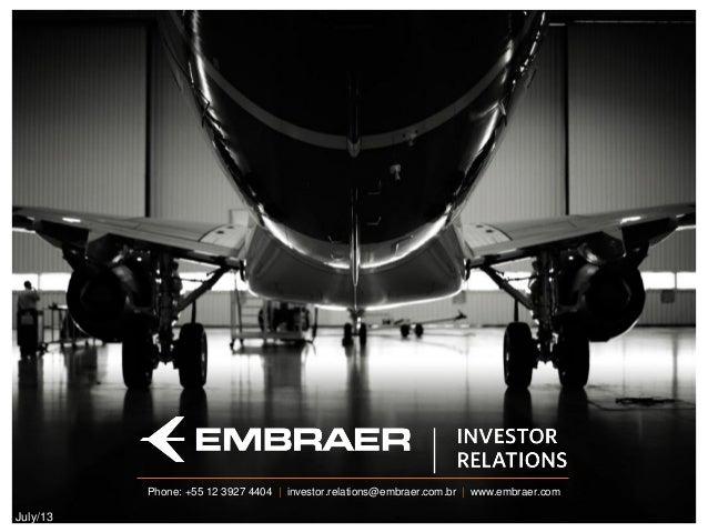 Job PositionPhone: +55 12 3927 4404 | investor.relations@embraer.com.br | www.embraer.comJuly/13