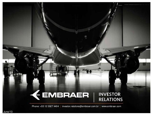 Job PositionPhone: +55 12 3927 4404 | investor.relations@embraer.com.br | www.embraer.comJune/13