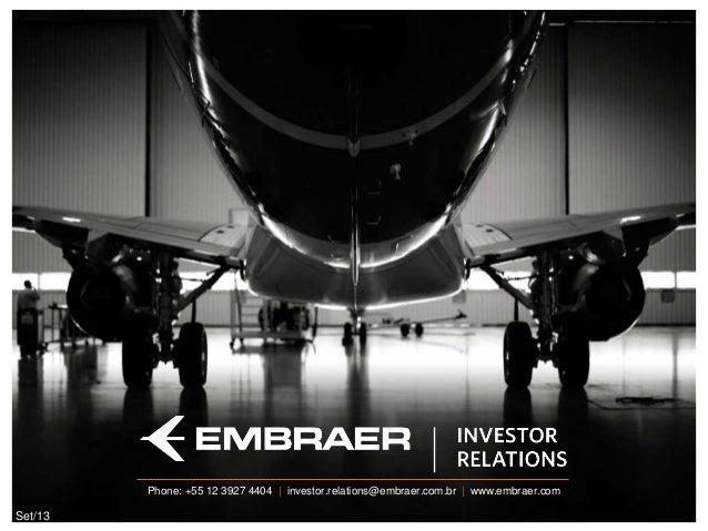 Job PositionPhone: +55 12 3927 4404   investor.relations@embraer.com.br   www.embraer.com Set/13