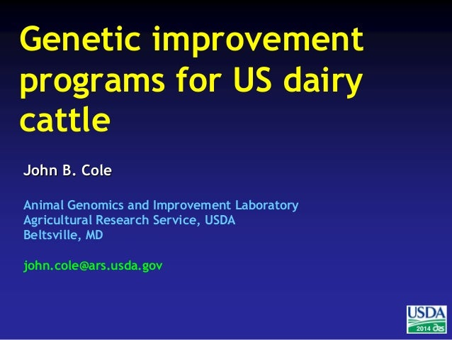 2014  Genetic improvement  programs for US dairy  cattle  John B. Cole  Animal Genomics and Improvement Laboratory  Agricu...