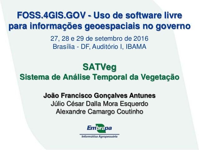 João Francisco Gonçalves Antunes Júlio César Dalla Mora Esquerdo Alexandre Camargo Coutinho FOSS.4GIS.GOV - Uso de softwar...