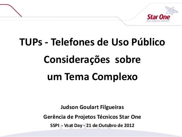 TUPs - Telefones de Uso Público Considerações sobre um Tema Complexo Judson Goulart Filgueiras Gerência de Projetos Técnic...