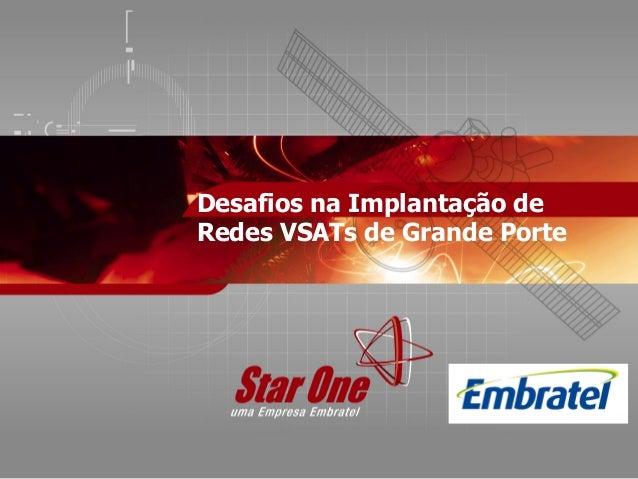 Desafios na Implantação de Redes VSATs de Grande Porte
