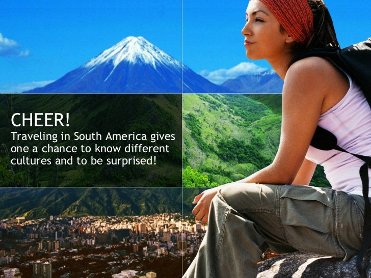CHEER! Traveling in South America gives one a chance to know different cultures and to be surprised!