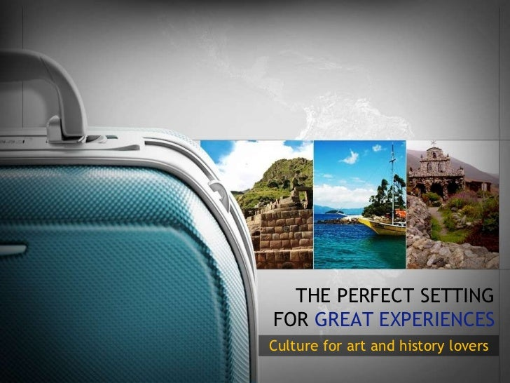 THE  PERFECT SETTING FOR  GREAT EXPERIENCES Culture for art and history lovers