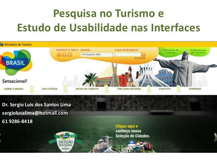 Pesquisa no Turismo e      Estudo de Usabilidade nas InterfacesDr. Sergio Luis dos Santos Limasergiolusalima@hotmail.com61...
