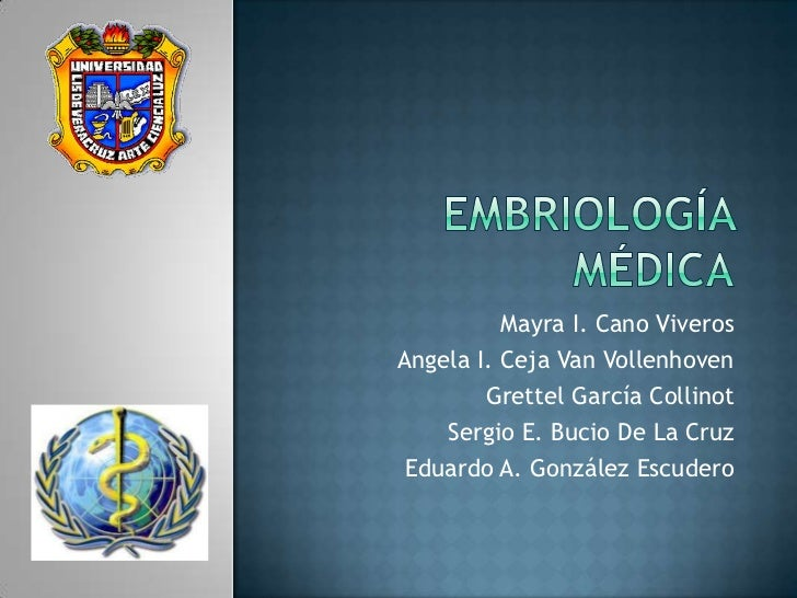Embriología médica<br />Mayra I. Cano Viveros<br />Angela I. Ceja Van Vollenhoven<br />Grettel García Collinot<br />Sergio...