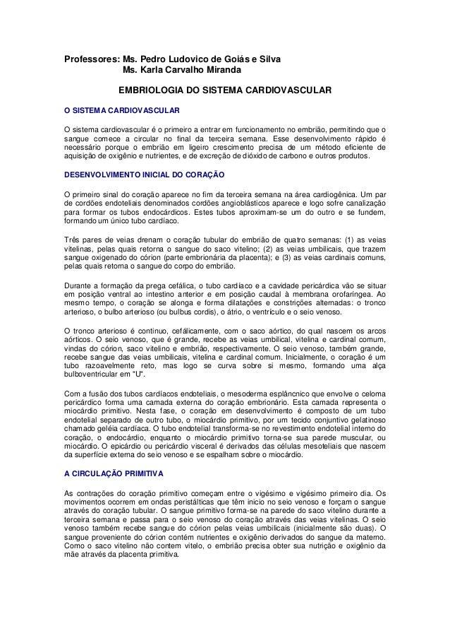 Professores: Ms. Pedro Ludovico de Goiás e Silva Ms. Karla Carvalho Miranda EMBRIOLOGIA DO SISTEMA CARDIOVASCULAR O SISTEM...