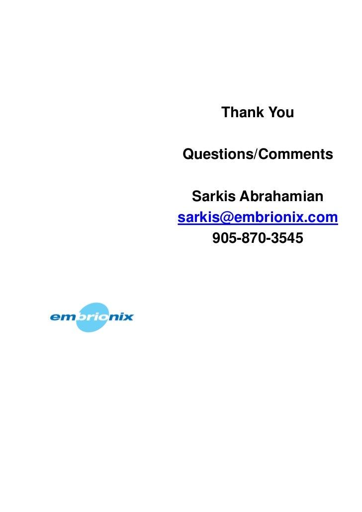 Thank YouQuestions/Comments  Sarkis Abrahamiansarkis@embrionix.com     905-870-3545