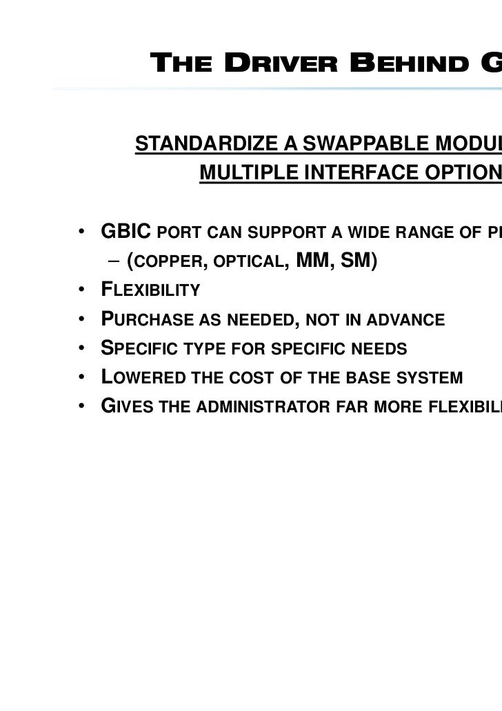 THE DRIVER BEHIND GBIC     STANDARDIZE A SWAPPABLE MODULE WITH          MULTIPLE INTERFACE OPTIONS• GBIC PORT CAN SUPPORT ...
