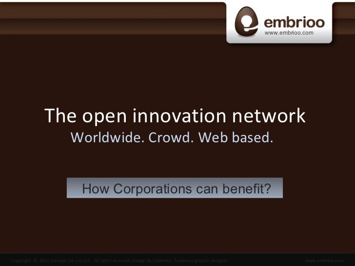 The open innovation network  Worldwide. Crowd. W e b based. How Corporations can benefit?