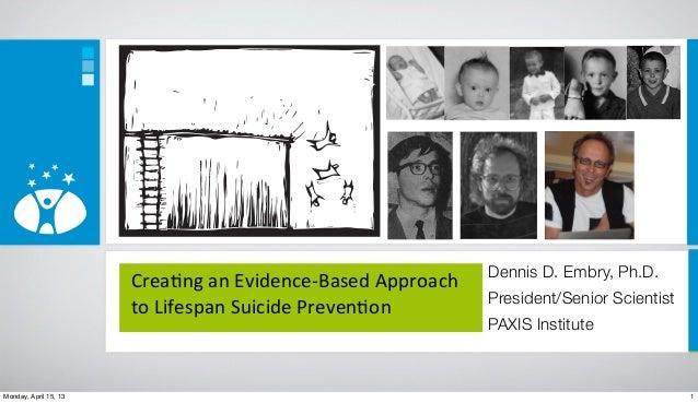 Dennis D. Embry, Ph.D.                       Crea%ng an Evidence-‐Based Approach                                 ...