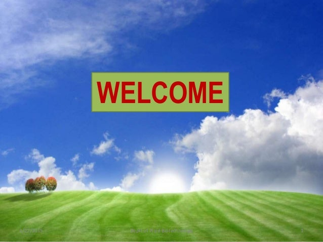 WELCOME 3/27/2015 Deptt of Plant Biotechnology 1