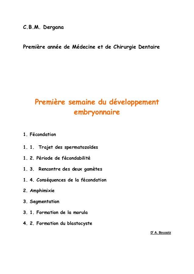 C.B.M. Dergana Première année de Médecine et de Chirurgie Dentaire Première semaine du développement embryonnaire 1. Fécon...