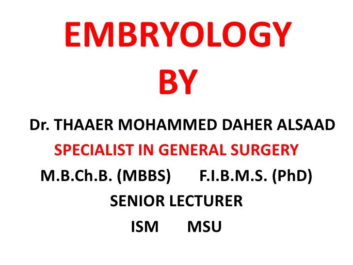 EMBRYOLOGYBY<br />   Dr. THAAER MOHAMMED DAHER ALSAAD<br />SPECIALIST IN GENERAL SURGERY<br />M.B.Ch.B. (MBBS)       F.I.B...