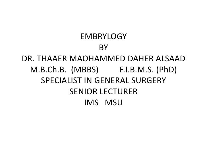 EMBRYLOGY BY DR. THAAER MAOHAMMED DAHER ALSAADM.B.Ch.B.  (MBBS)          F.I.B.M.S. (PhD)SPECIALIST IN GENERAL SURGERYSENI...