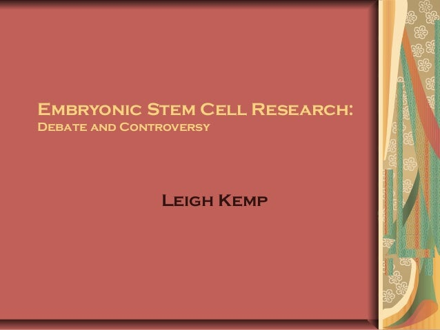 Embryonic Stem Cell Research:Debate and Controversy               Leigh Kemp