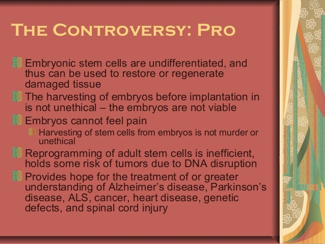 essay on pro stem cell research Embryonic stem cell research pros and cons the embryonic stem cell research is controversial because the cells are derived from human embryos and for them to.