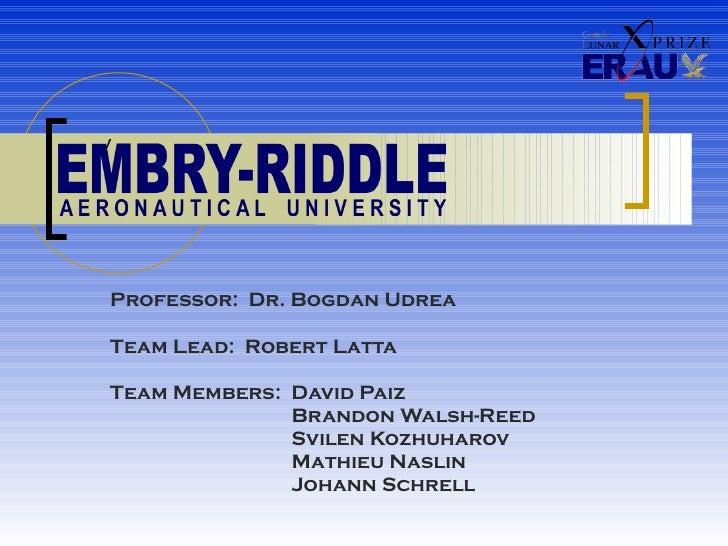 Professor:  Dr. Bogdan Udrea Team Lead:  Robert Latta Team Members:  David Paiz     Brandon Walsh-Reed     Svilen Kozhuhar...