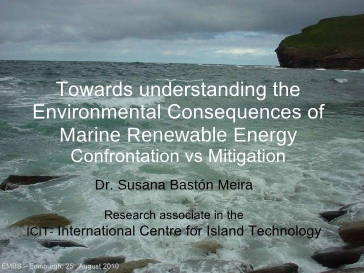 Towards understanding the Environmental Consequences of  Marine Renewable Energy Confrontation vs Mitigation EMBS – Edinbu...