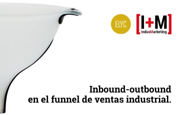 Inbound-outbound en el funnel de ventas industrial.