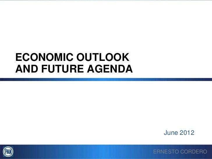 ECONOMIC OUTLOOKAND FUTURE AGENDA                      June 2012                    ERNESTO CORDERO